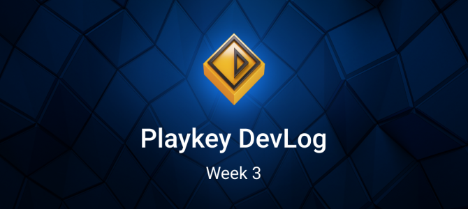Playkey Developer Log. Week Three