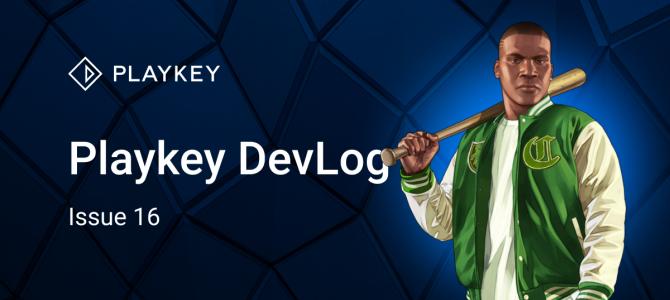 Playkey DevLog. Issue Sixteen