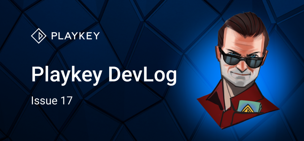 Playkey Devlog Issue Seventeen