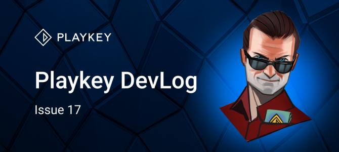 Playkey DevLog. Issue Seventeen