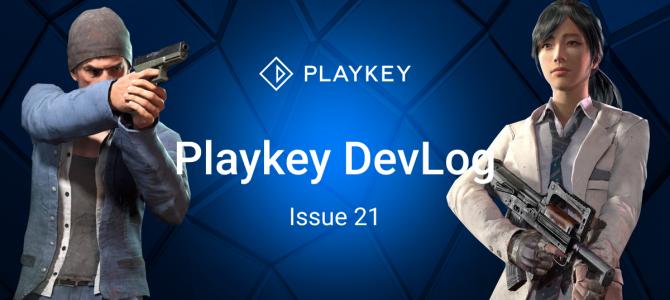Playkey DevLog. Issue Twenty One