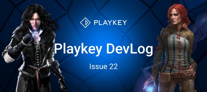Playkey DevLog. Issue Twenty Two