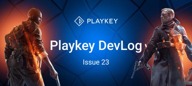 Playkey DevLog. Issue Twenty Three