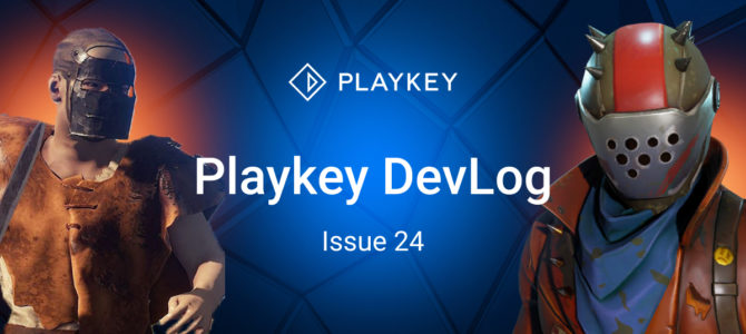 Playkey DevLog. Issue Twenty Four