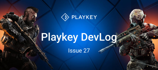 Playkey DevLog. Issue Twenty Seven