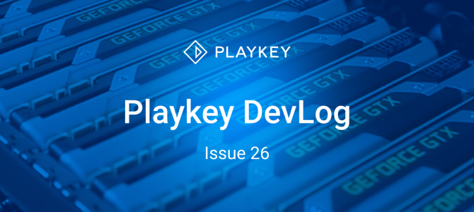 Playkey DevLog. Issue Twenty Six